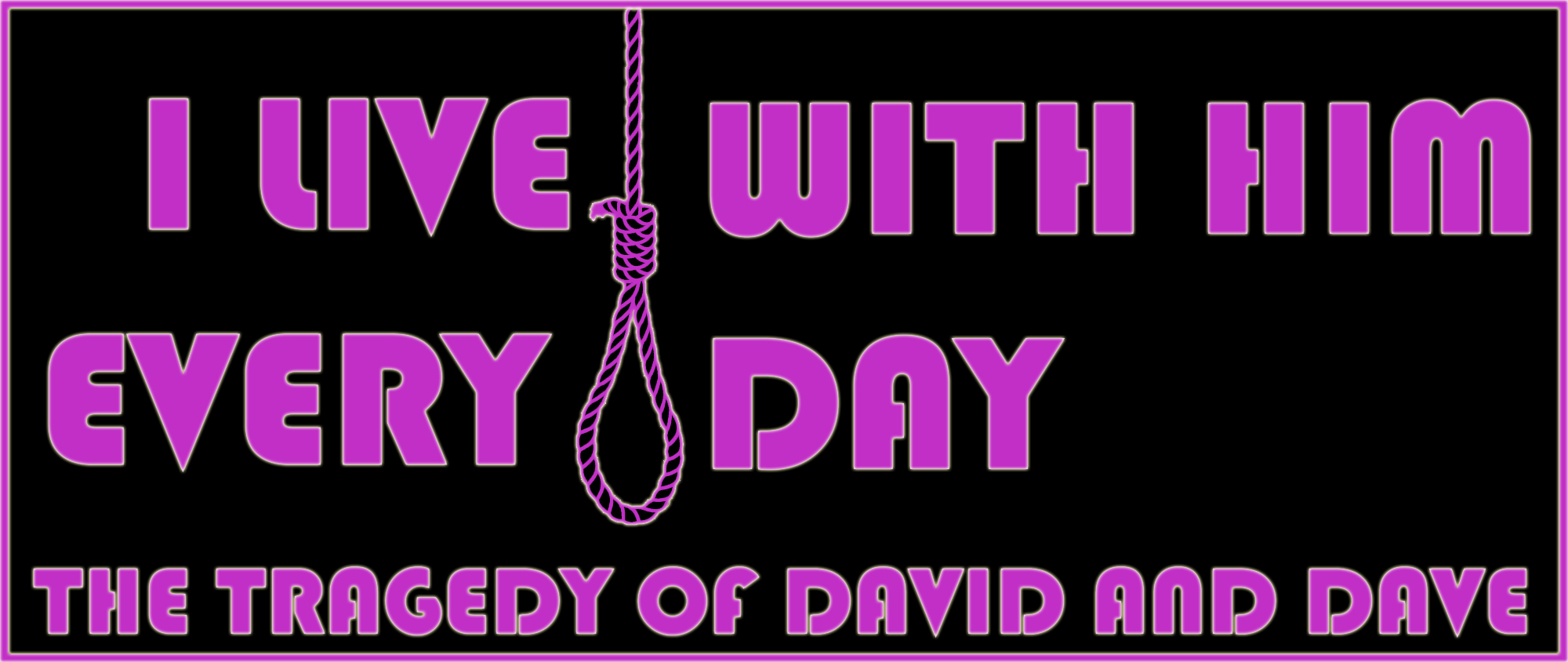 I Live With Him Every Day: The Tragedy of David and Dave – 2016, Ontario Micro Tour